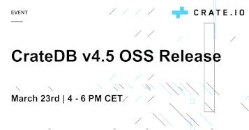 CrateDB v4.5 OSS Launch