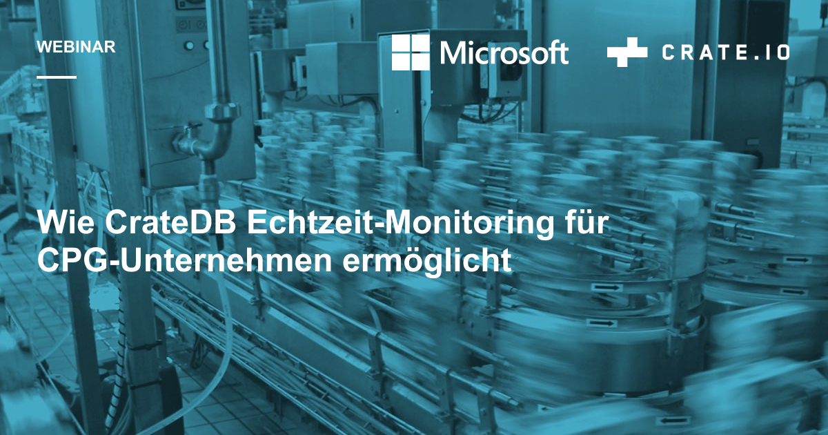 Wie CrateDB Echtzeit-Monitoring für CPG-Unternehmen ermöglicht